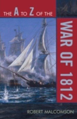 A to Z of the War of 1812