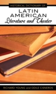 (ebook) Historical Dictionary of Latin American Literature and Theater - Biographies General Biographies