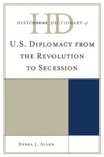 (ebook) Historical Dictionary of U.S. Diplomacy from the Revolution to Secession - Biographies Political