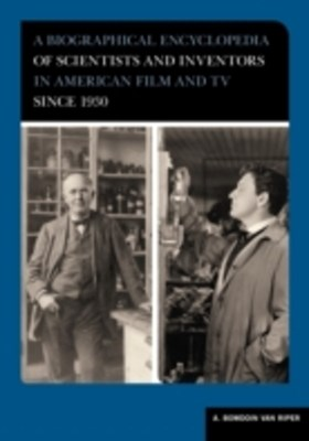 Biographical Encyclopedia of Scientists and Inventors in American Film and TV since 1930