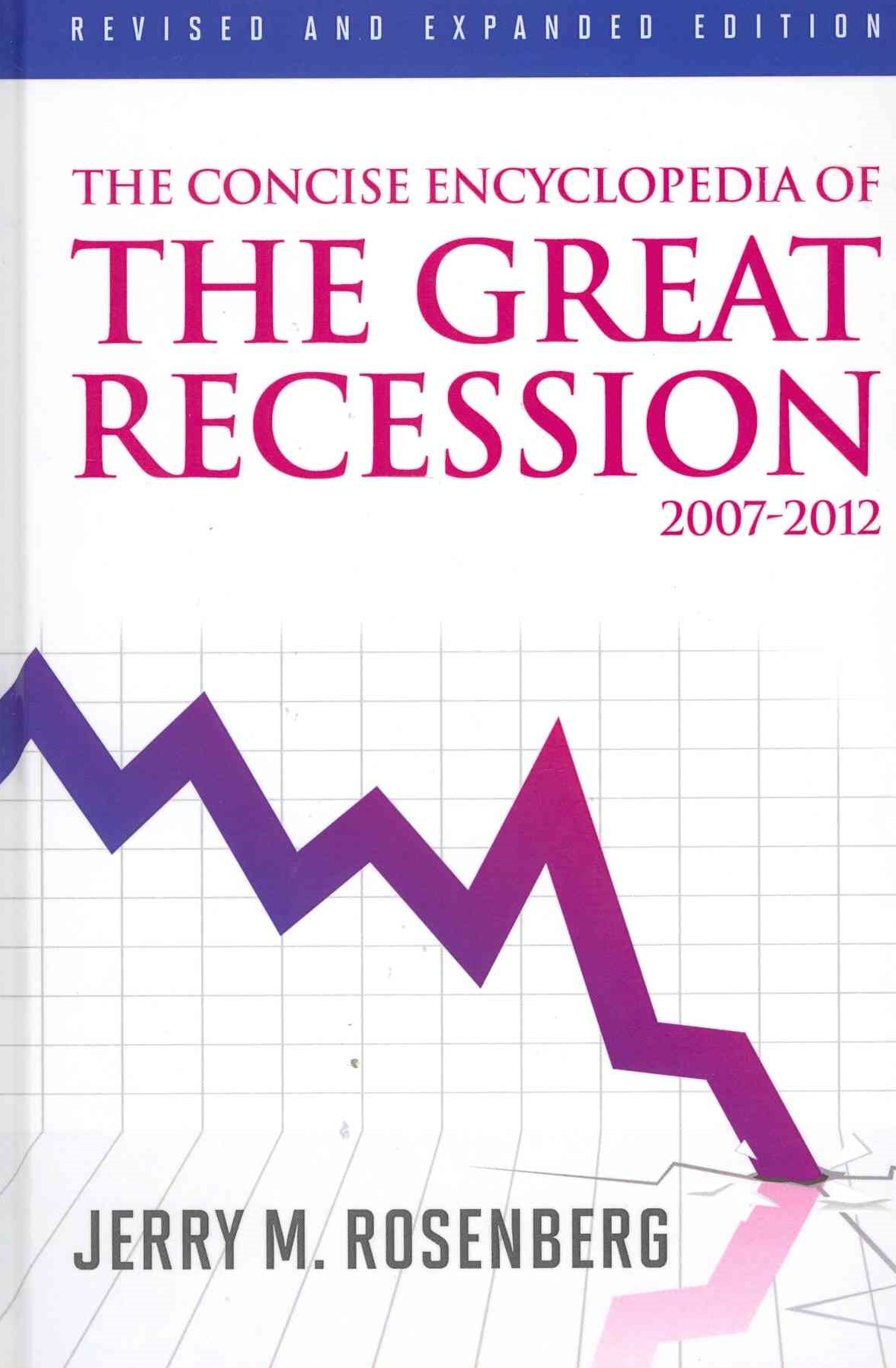The Concise Encyclopedia of the Great Recession, 2007-2012