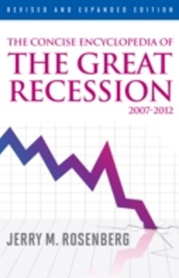 Concise Encyclopedia of The Great Recession 2007-2012