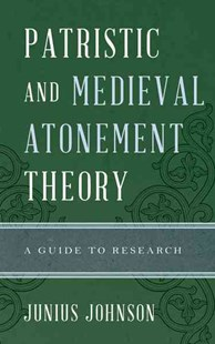 Patristic and Medieval Atonement Theory by Junius Johnson (9780810884342) - HardCover - Reference