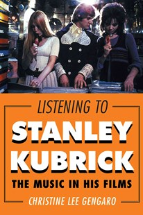 Listening to Stanley Kubrick by Christine Lee Gengaro (9780810885646) - HardCover - Entertainment Film Theory