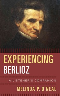 Experiencing Berlioz: A Listener's Companion by Melinda O'Neal (9780810886063) - HardCover - Entertainment Music General