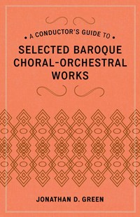 Conductor's Guide to Selected Baroque Choral-Orchestral Works by Jonathan D. Green (9780810886490) - HardCover - Entertainment Music General