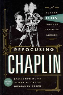 Refocusing Chaplin by Lawrence Howe, James E. Caron, Benjamin Click (9780810892255) - HardCover - Biographies Entertainment