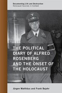 The Political Diary of Alfred Rosenberg and the Onset of the Holocaust by Jürgen Matthäus, Frank Bajohr (9780810895447) - PaperBack - History European