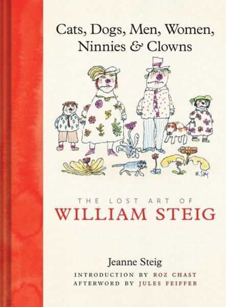Cats, Dogs,Men,Women,Ninnies and Clowns: Lost Art of WilliamSteig