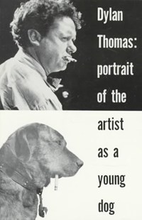 Portrait of the Artist as a Young Dog (Paper Only) by D. Thomas (9780811202077) - PaperBack - Modern & Contemporary Fiction General Fiction