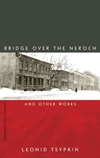 Bridge Over the Neroch by Leonid G. Tsypkin, Jamey Gambrell (9780811216616) - PaperBack - Modern & Contemporary Fiction Literature