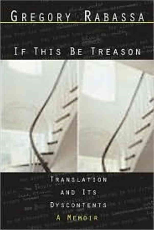 If This Be Treason Translation and Its Dyscontentsa Memoir