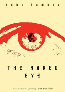 The Naked Eye by Yoko Tawada, Susan Bernofsky, Y. Tawada (9780811217392) - PaperBack - Modern & Contemporary Fiction Literature