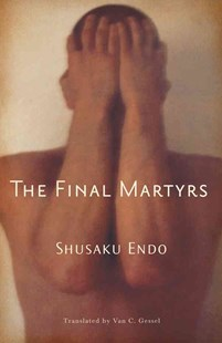Final Martyrs by Shusaku Endo, Van C. Gessel, Van C. Gessel (9780811218115) - PaperBack - Historical fiction