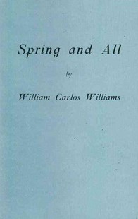 Spring and All by William Carlos Williams, C. D. Wright (9780811218917) - PaperBack - Poetry & Drama Poetry