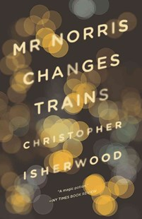 Mr Norris Changes Trains by Christopher Isherwood (9780811220262) - PaperBack - Historical fiction