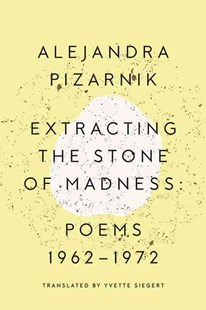 Extracting the Stone of Madness by Alejandra Pizarnik, Yvette Siegert (9780811223966) - PaperBack - Poetry & Drama Poetry
