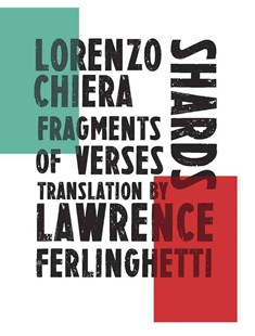 Shards Fragments of Verse by Lorenzo Chiera, Massimiliano Chiamenti, Lawrence Ferlinghetti (9780811224758) - HardCover - Poetry & Drama Poetry
