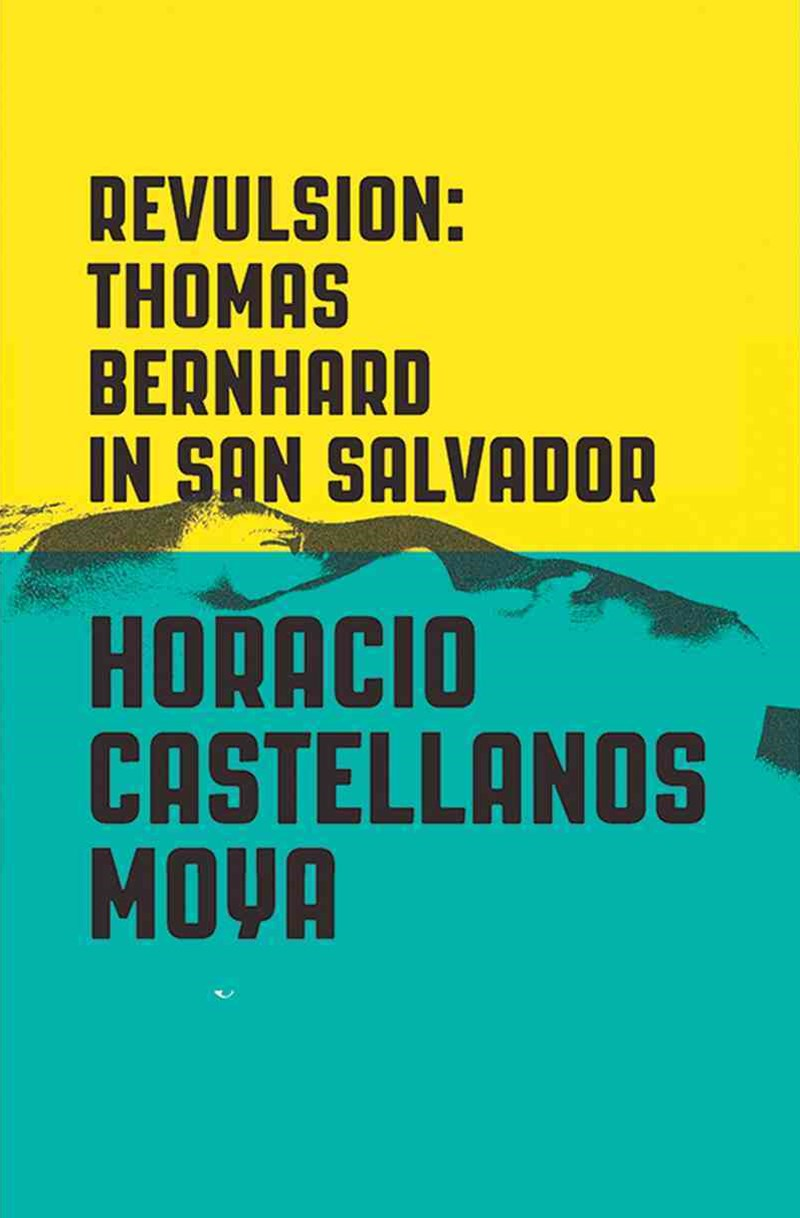 Revulsion Thomas Bernhard in San Salvador