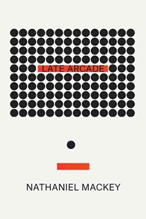 Late Arcade by Nathaniel Mackey (9780811226608) - PaperBack - Modern & Contemporary Fiction General Fiction