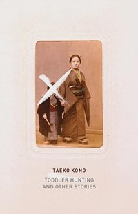 Toddler Hunting by Taeko Kono, Lucy North (9780811228275) - PaperBack - Modern & Contemporary Fiction General Fiction