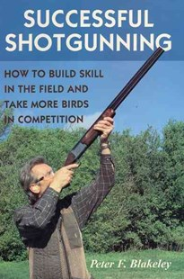Successful Shotgunning by Peter F. Blakeley, Peter F. Blakeley (9780811700429) - HardCover - Sport & Leisure Other Sports