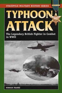 Typhoon Attack by Norman Franks, Norman L. R. Franks (9780811706438) - PaperBack - History European