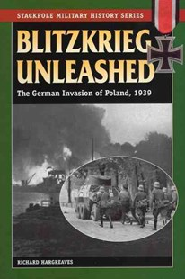 Blitzkrieg Unleashed by Richard Hargreaves (9780811707244) - PaperBack - History