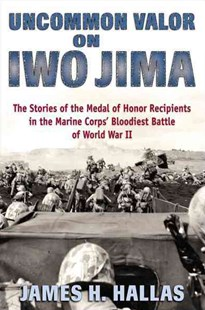 Uncommon Valor on Iwo Jima by James H. Hallas (9780811717953) - HardCover - Biographies Military