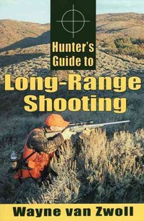 Hunter's Guide to Long-Range Shooting by Wayne Van Zwoll (9780811733144) - PaperBack - Military Weapons