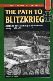 Path to Blitzkrieg by Robert M. Citino, Robert M. Citino (9780811734578) - PaperBack - History European