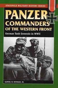Panzer Commanders of the Western Front by Samuel W. Mitcham (9780811735070) - PaperBack - Biographies General Biographies