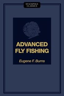 Advanced Fly Fishing: Modern Concepts with Dry Fly, Streamer, Nymph, Wet Fly, and the Spinning Bubble by Eugene F. Burns, Clyde Childress, Firman Bradway (9780811736671) - PaperBack - Sport & Leisure Fishing