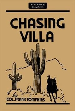 Chasing Villa: The Story Behind the Story of Pershing