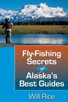 Fly-Fishing Secrets of Alaska