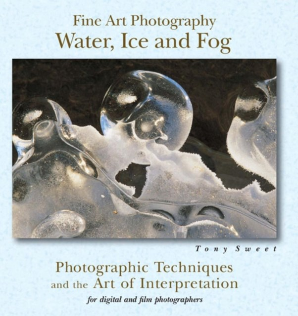 Fine Art Photography: Water, Ice & Fog