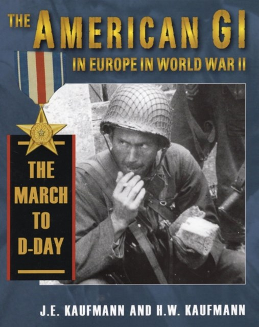American GI in Europe in World War II: The March to D-Day