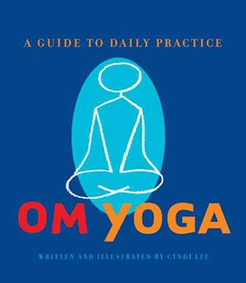 Om Yoga by Cyndi Lee, Laurie Dolphin (9780811835138) - HardCover - Health & Wellbeing Diet & Nutrition
