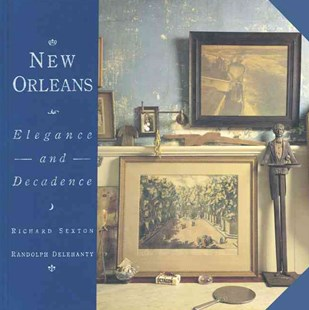 New Orleans by Richard Sexton, Randolph Delehanty (9780811841313) - HardCover - Art & Architecture Architecture