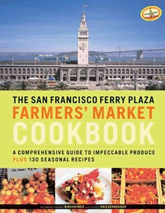 The San Francisco Ferry Plaza Farmers' Market Cookbook by Christopher Hirsheimer, Peggy Knickerbocker, Christopher Hirsheimer, Peggy Knickerbocker, Alice Waters (9780811844628) - PaperBack - Cooking American