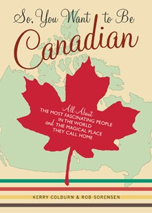 So, You Want to Be Canadian by Kerry Colburn, Rob Sorensen, S. Britt (9780811845359) - PaperBack - Humour General Humour