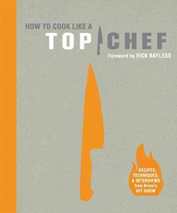 How to Cook Like a Top Chef by Emily Miller, Antonis Achilleos, Rick Bayless (9780811874861) - HardCover - Cooking Cooking Reference