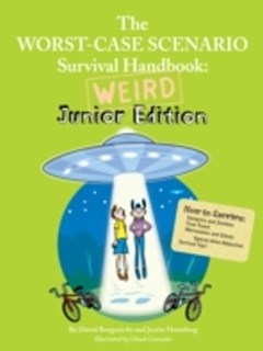 Worst-Case Scenario Survival Handbook: Weird Junior Edition
