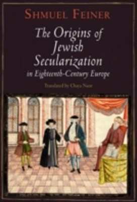 Origins of Jewish Secularization in Eighteenth-Century Europe