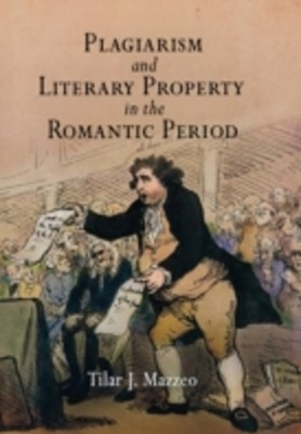 Plagiarism and Literary Property in the Romantic Period