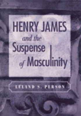 (ebook) Henry James and the Suspense of Masculinity