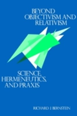 Beyond Objectivism and Relativism