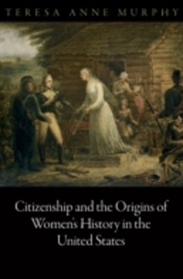 (ebook) Citizenship and the Origins of Women's History in the United States