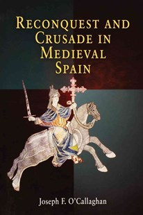 Reconquest and Crusade in Medieval Spain by Joseph F. O'Callaghan (9780812218893) - PaperBack - History Ancient & Medieval History