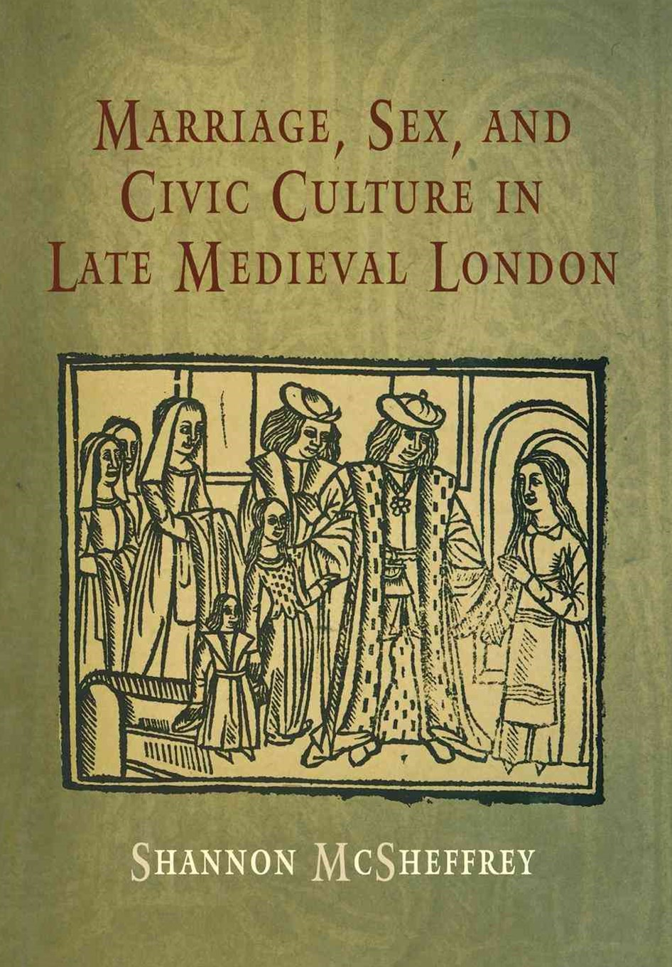 Marriage, Sex and Civic Culture in Late Medieval London